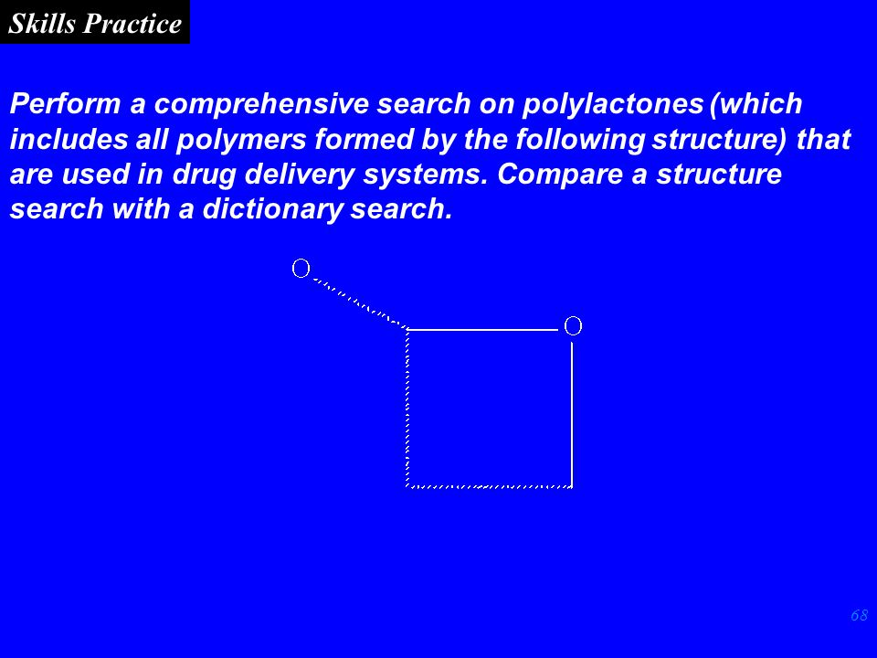 68 Skills Practice Perform a comprehensive search on polylactones (which includes all polymers formed by the following structure) that are used in drug delivery systems.