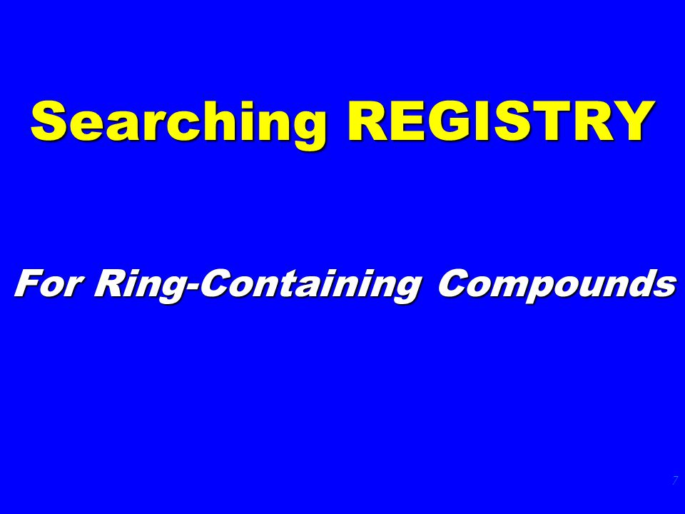 7 Searching REGISTRY For Ring-Containing Compounds