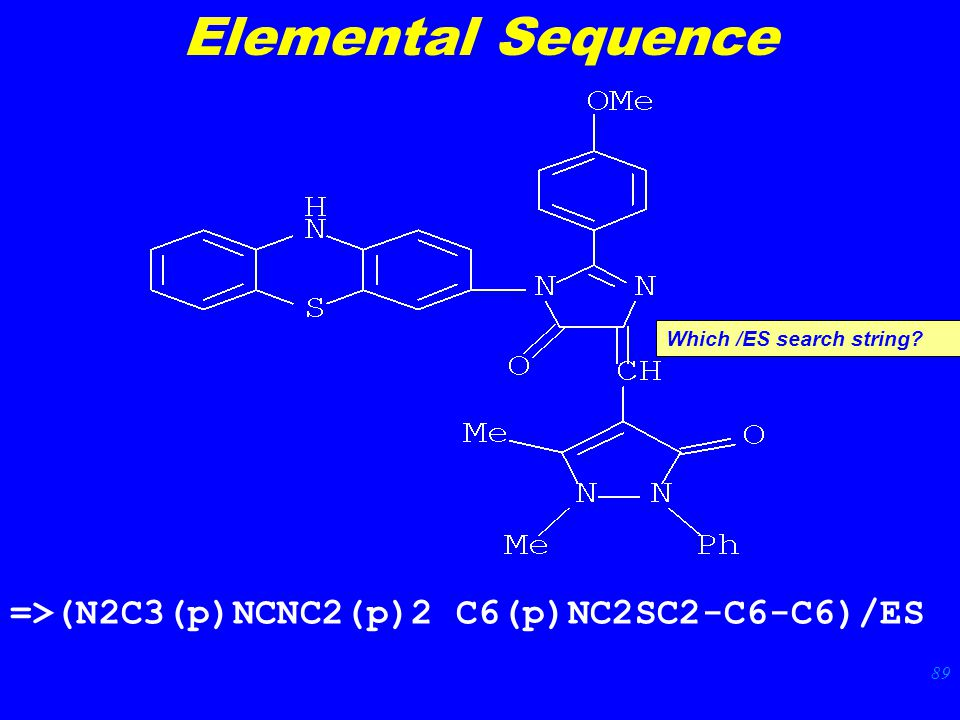 89 =>(N2C3(p)NCNC2(p)2 C6(p)NC2SC2-C6-C6)/ES Elemental Sequence Which /ES search string
