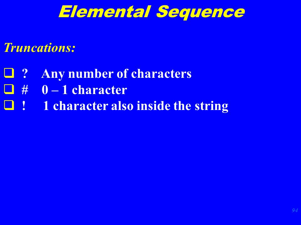 94 Elemental Sequence Truncations:  . Any number of characters  # 0 – 1 character  .