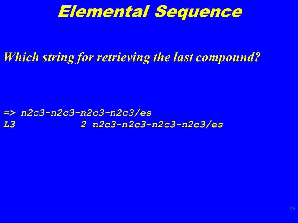 99 Elemental Sequence Which string for retrieving the last compound.