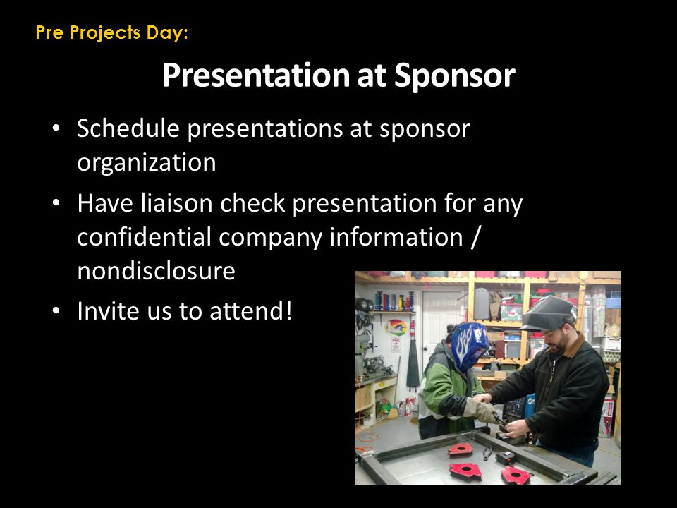 Presentation at Sponsor Schedule presentations at sponsor organization Have liaison check presentation for any confidential company information / nondisclosure Invite us to attend.