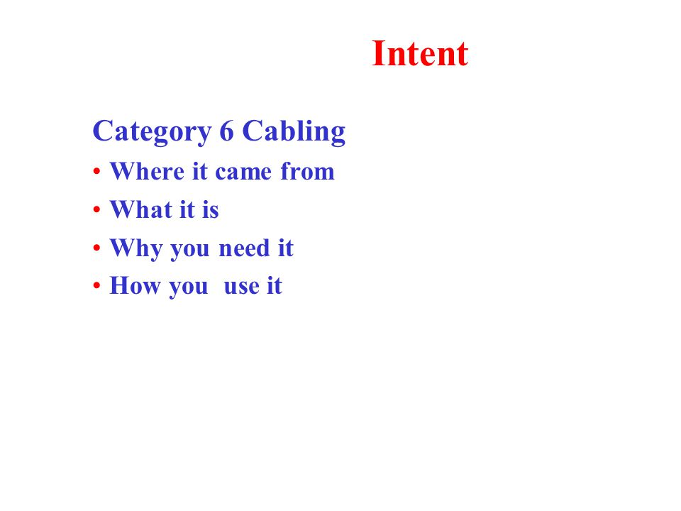 Intent Category 6 Cabling Where it came from What it is Why you need it How you use it