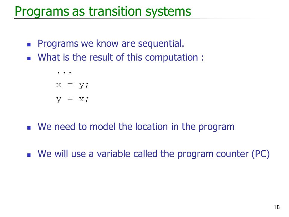 18 Programs as transition systems Programs we know are sequential.