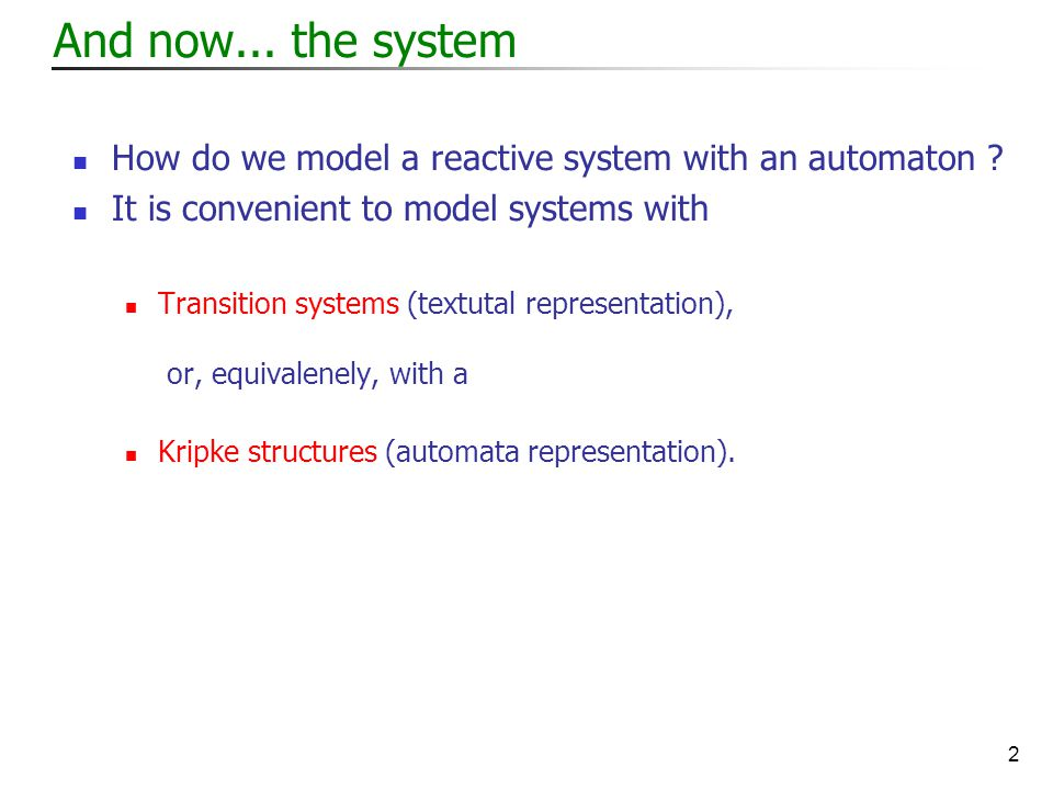 2 And now... the system How do we model a reactive system with an automaton .