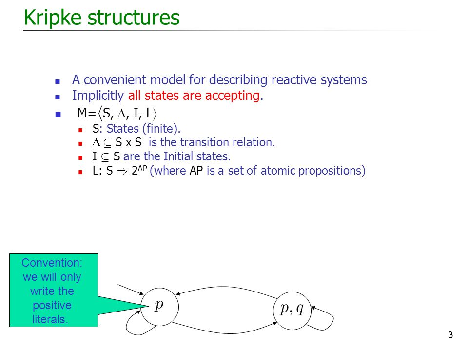 3 Kripke structures A convenient model for describing reactive systems Implicitly all states are accepting.