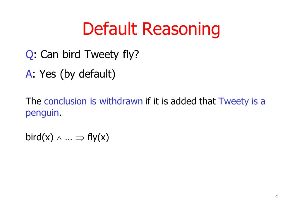 4 Default Reasoning Q: Can bird Tweety fly.