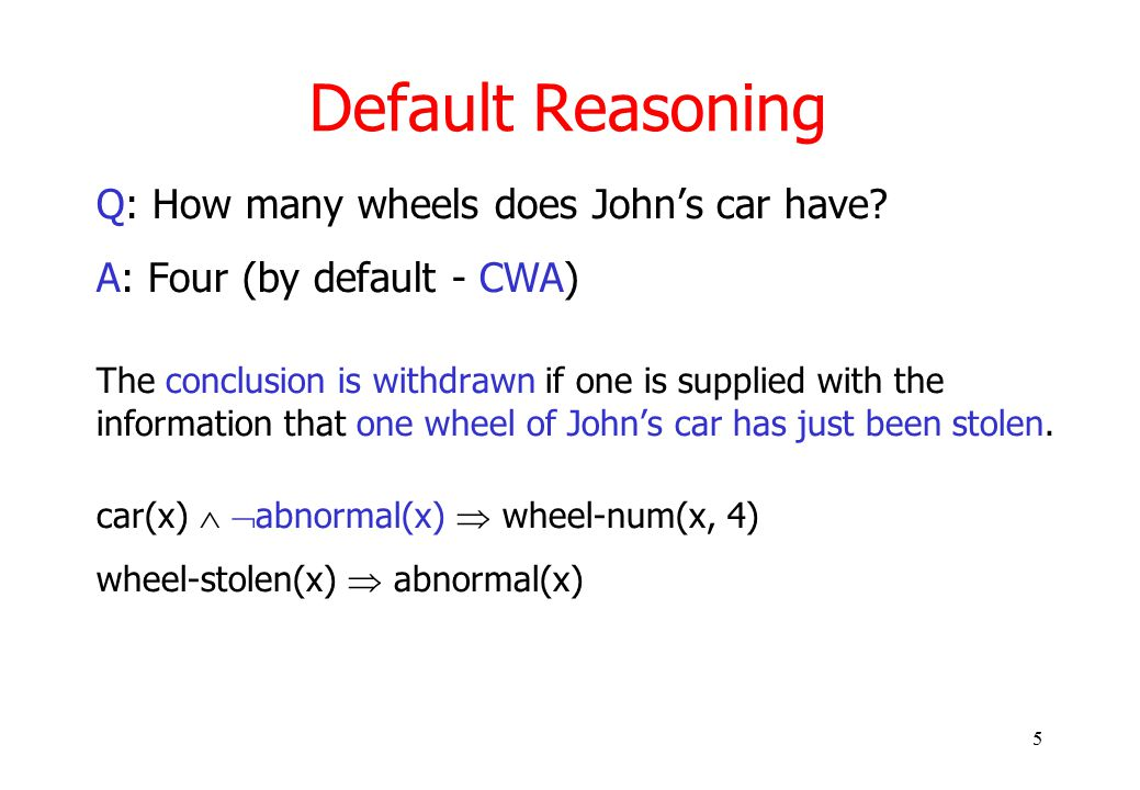 5 Default Reasoning Q: How many wheels does John's car have.