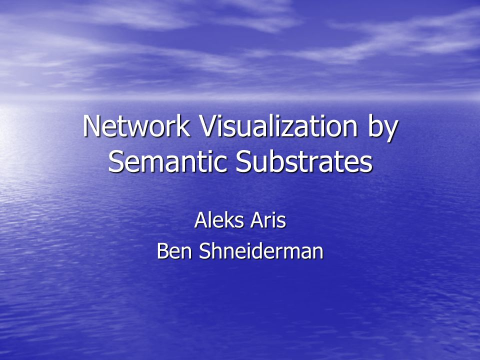 Network Visualization by Semantic Substrates Aleks Aris Ben Shneiderman