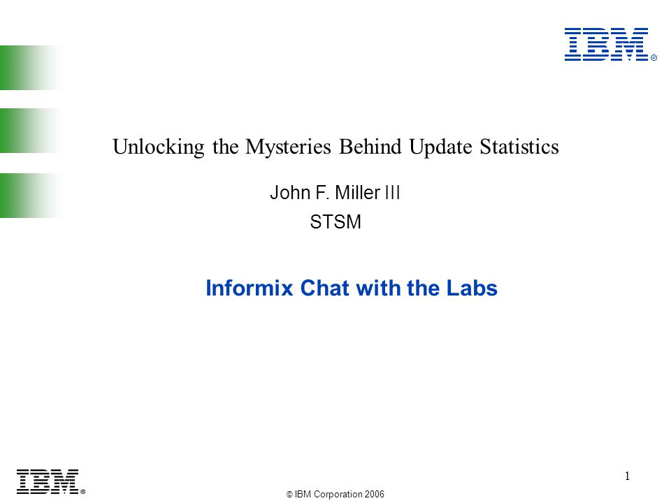 © IBM Corporation 2006 1 Informix Chat with the Labs John F.