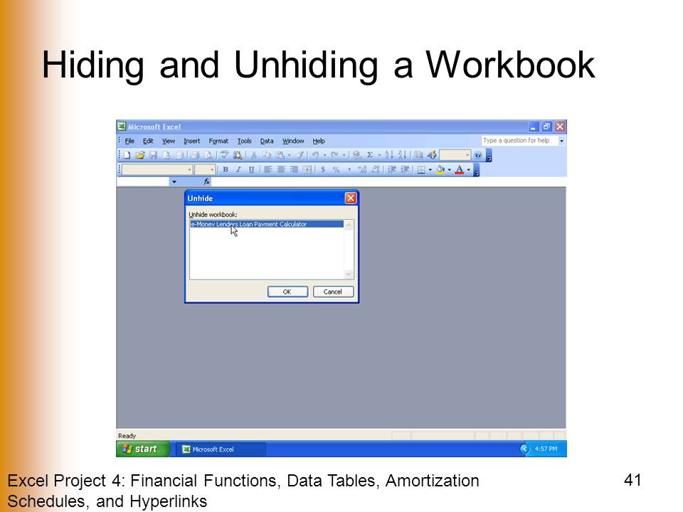 Excel Project 4: Financial Functions, Data Tables, Amortization Schedules, and Hyperlinks 41 Hiding and Unhiding a Workbook
