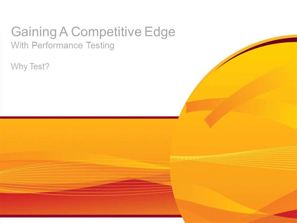 Gaining A Competitive Edge With Performance Testing Why Test