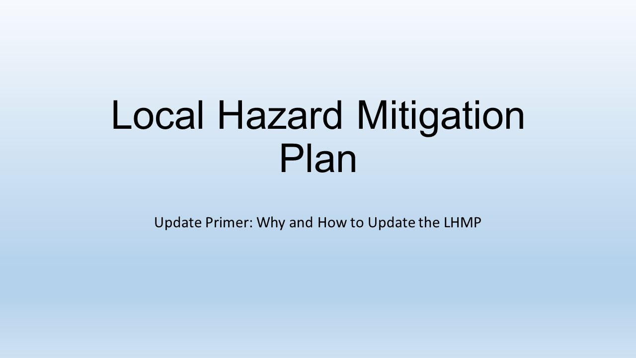 Local Hazard Mitigation Plan Update Primer: Why and How to Update the LHMP