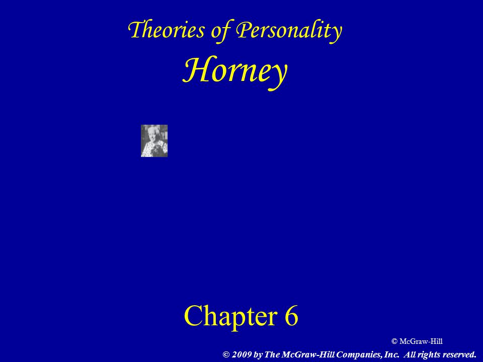 © McGraw-Hill Theories of Personality Horney Chapter 6 © 2009 by The McGraw-Hill Companies, Inc.