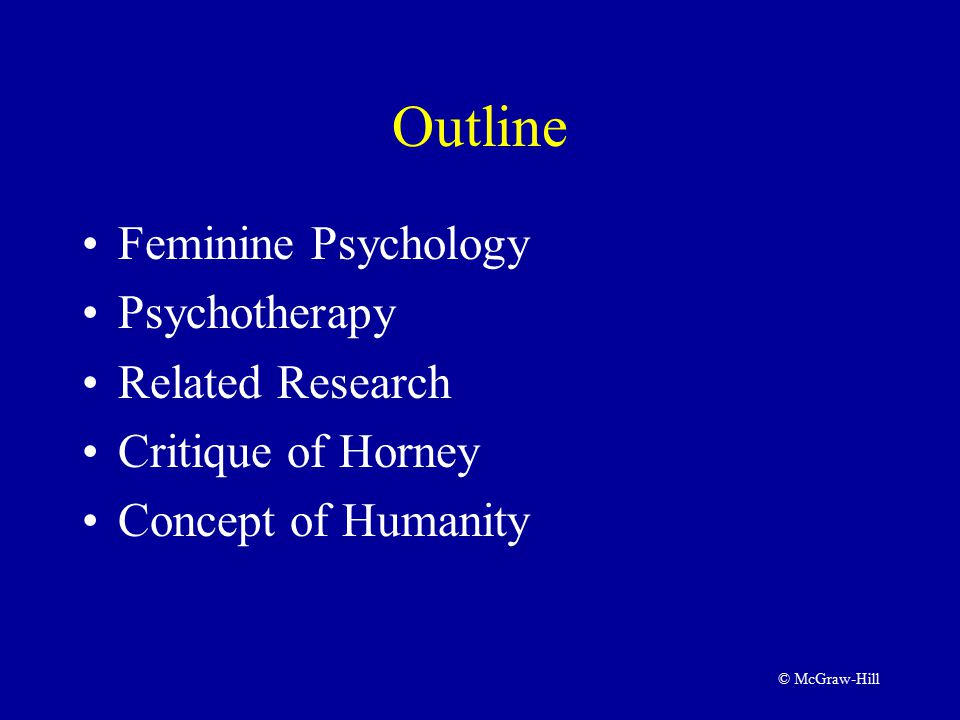 © McGraw-Hill Outline Feminine Psychology Psychotherapy Related Research Critique of Horney Concept of Humanity
