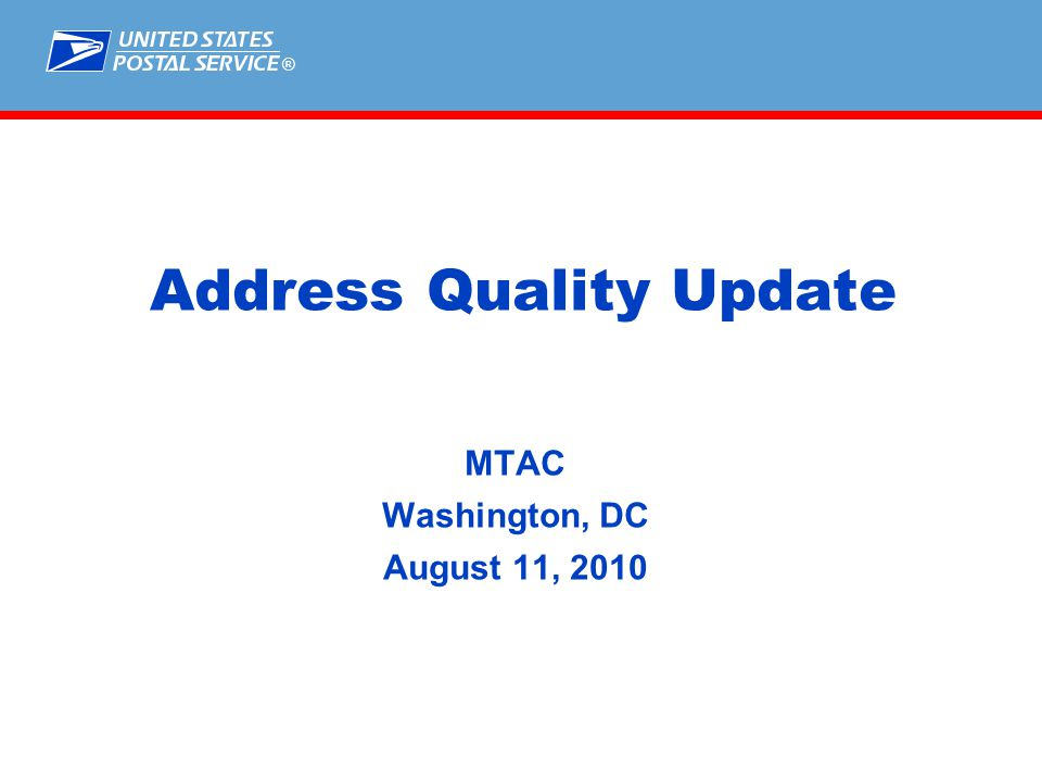 ® Address Quality Update MTAC Washington, DC August 11, 2010