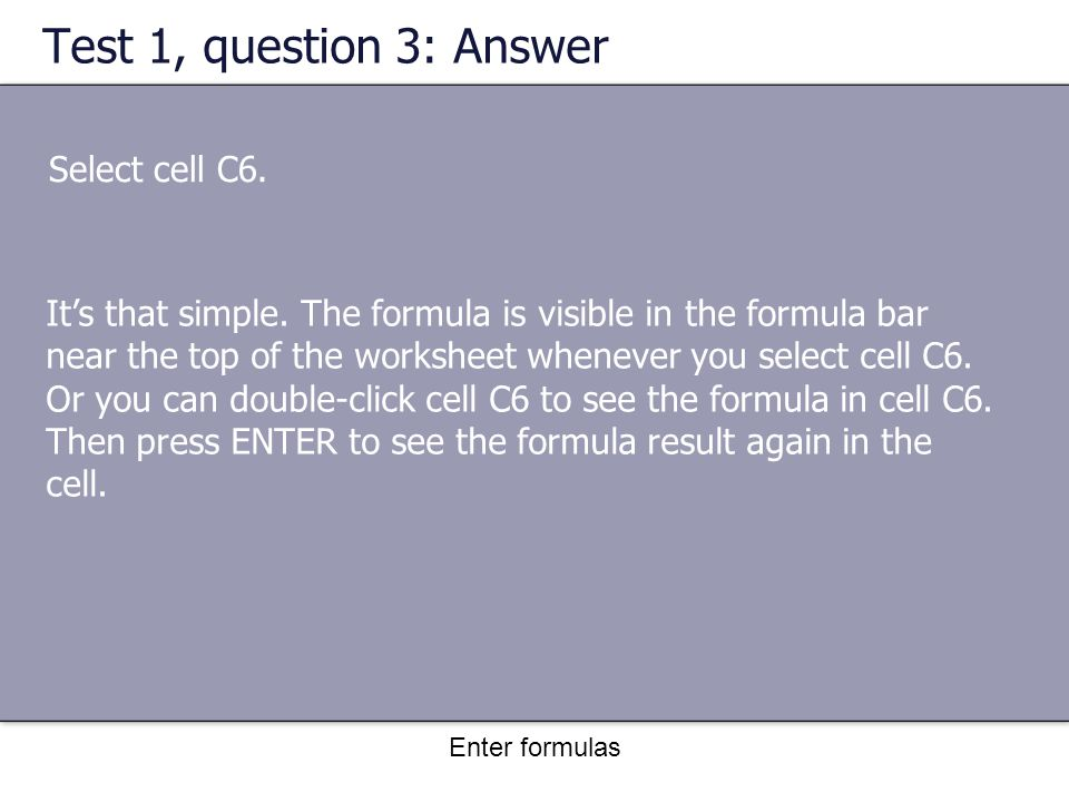 Enter formulas Test 1, question 3: Answer Select cell C6.