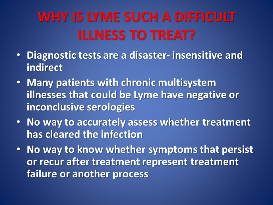 WHY IS LYME SUCH A DIFFICULT ILLNESS TO TREAT.