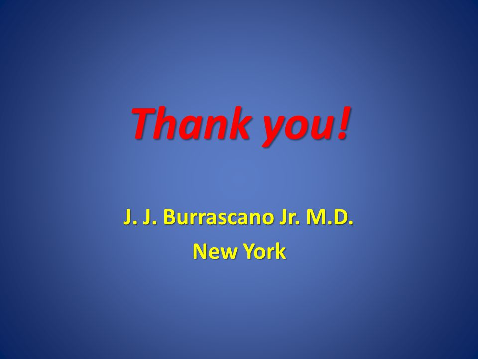 Thank you! J. J. Burrascano Jr. M.D. New York