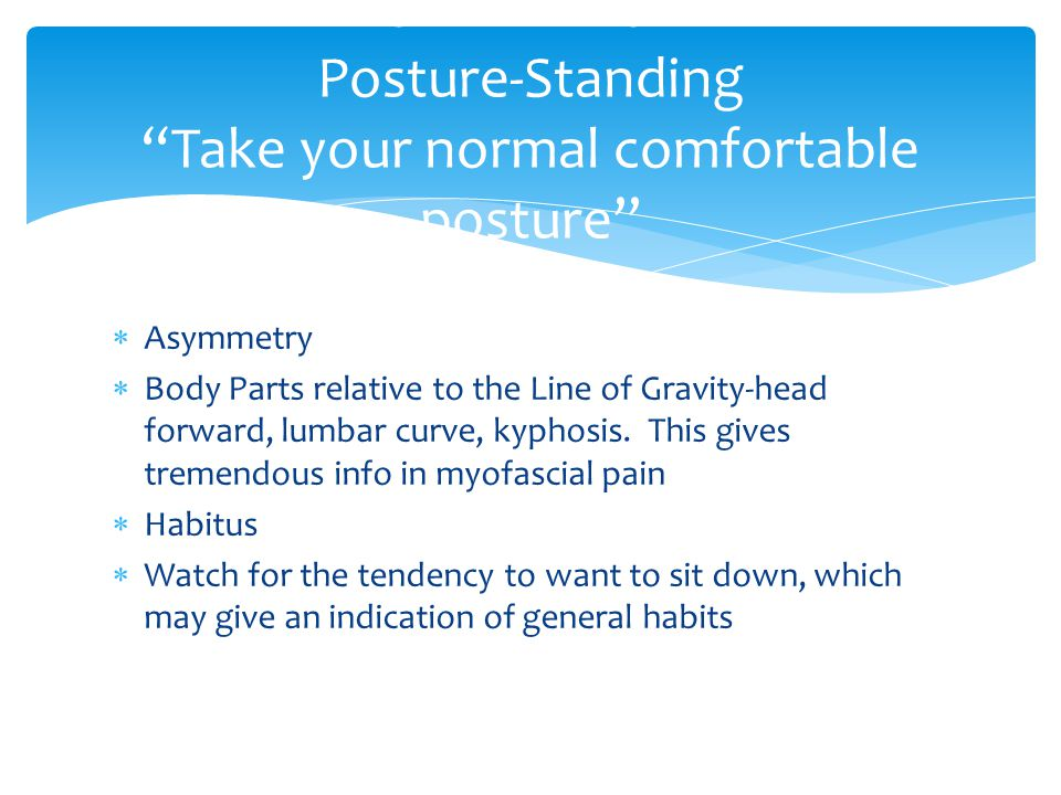  Asymmetry  Body Parts relative to the Line of Gravity-head forward, lumbar curve, kyphosis.