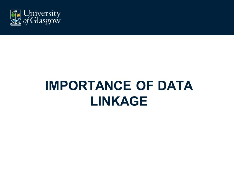 IMPORTANCE OF DATA LINKAGE