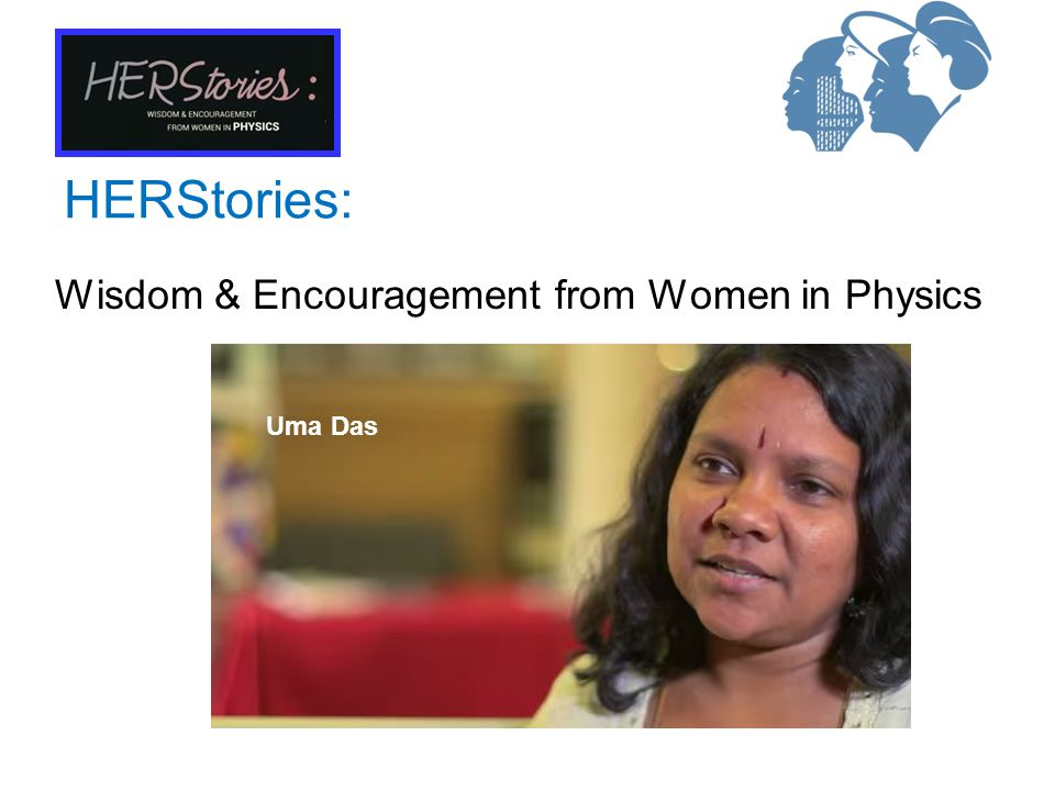 Wisdom & Encouragement from Women in Physics HERStories: Uma Das
