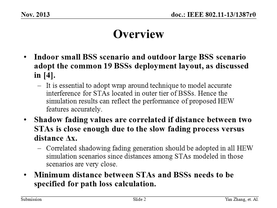 doc.: IEEE /1387r0 Submission Overview Indoor small BSS scenario and outdoor large BSS scenario adopt the common 19 BSSs deployment layout, as discussed in [4].