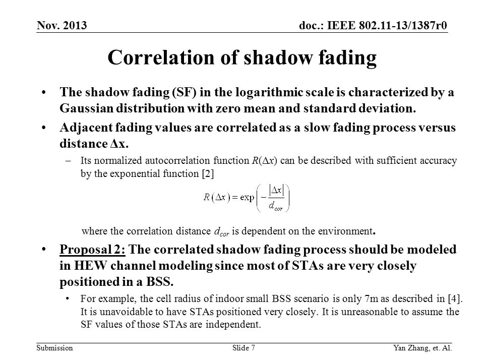 doc.: IEEE 802.11-13/1387r0 Submission Correlation of shadow fading The shadow fading (SF) in the logarithmic scale is characterized by a Gaussian distribution with zero mean and standard deviation.