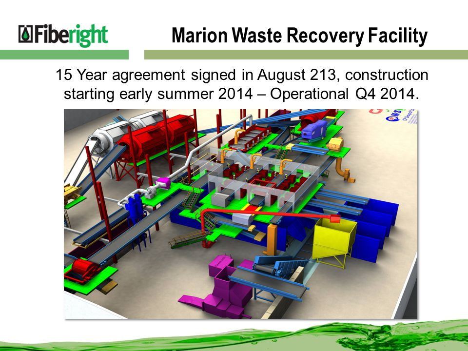 Marion Waste Recovery Facility 15 Year agreement signed in August 213, construction starting early summer 2014 – Operational Q4 2014.