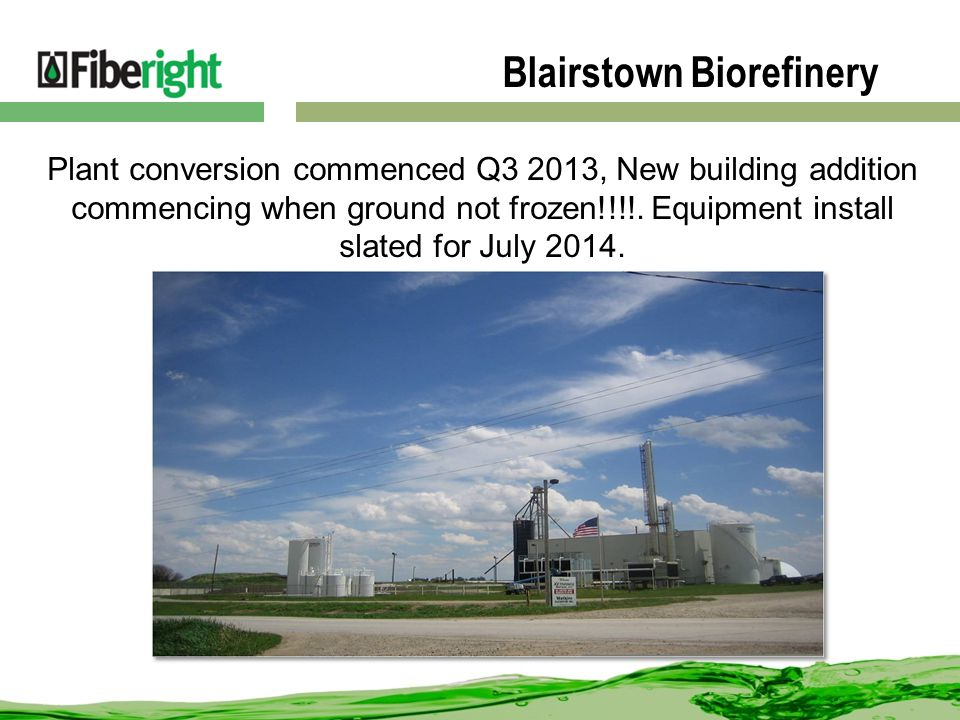 Blairstown Biorefinery Plant conversion commenced Q3 2013, New building addition commencing when ground not frozen!!!!.