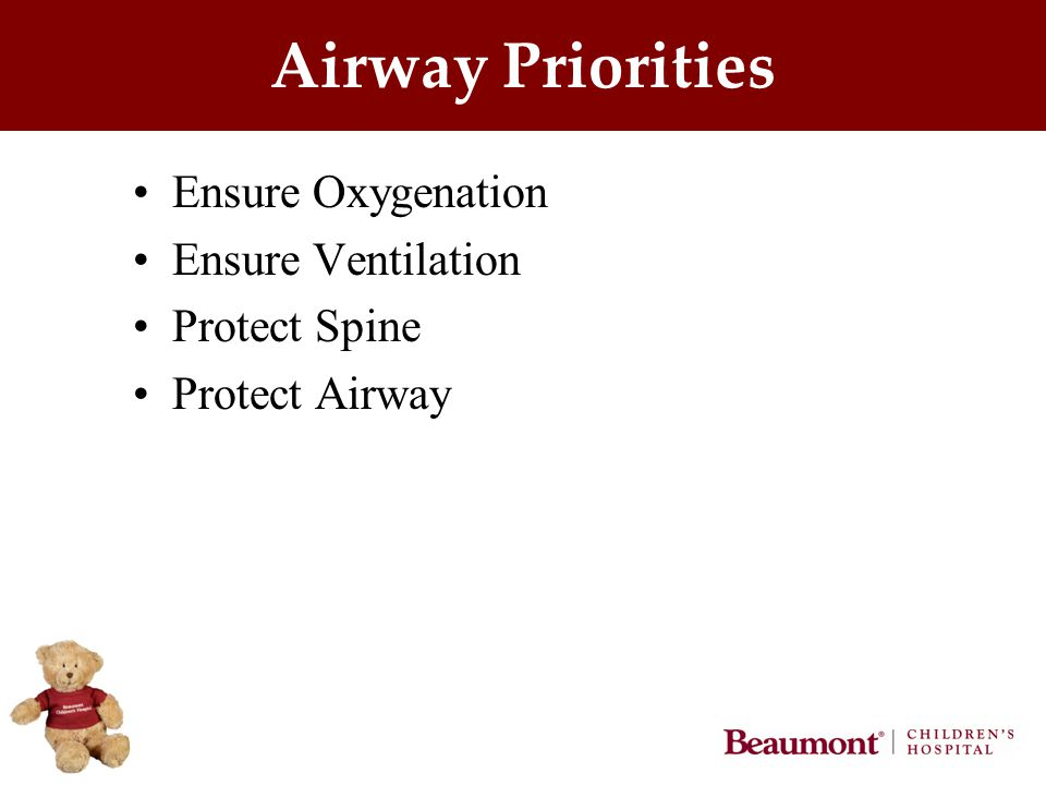 Airway Priorities Ensure Oxygenation Ensure Ventilation Protect Spine Protect Airway
