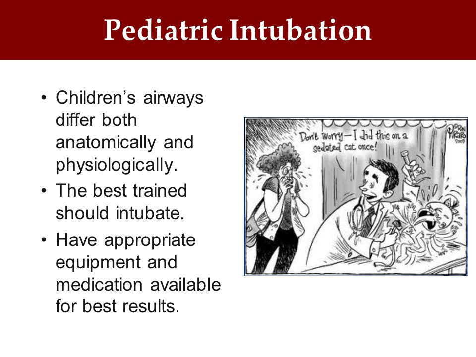 Pediatric Intubation Children's airways differ both anatomically and physiologically.