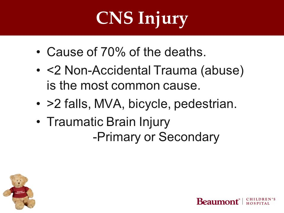 CNS Injury Cause of 70% of the deaths. <2 Non-Accidental Trauma (abuse) is the most common cause.