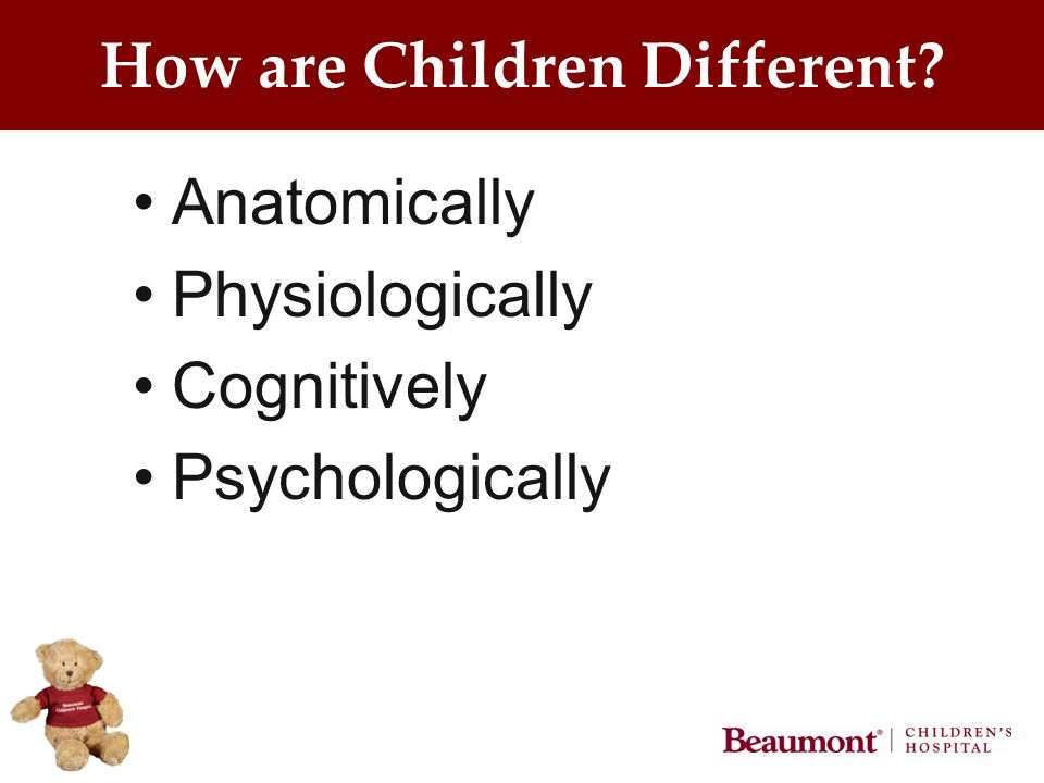 How are Children Different Anatomically Physiologically Cognitively Psychologically