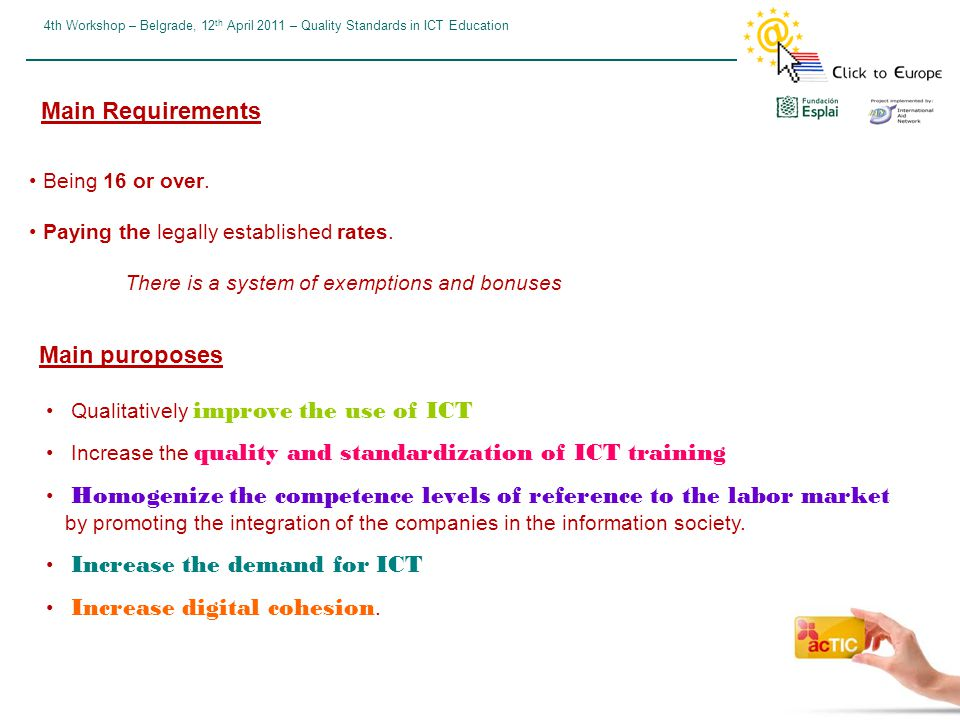 4th Workshop – Belgrade, 12 th April 2011 – Quality Standards in ICT Education Being 16 or over.