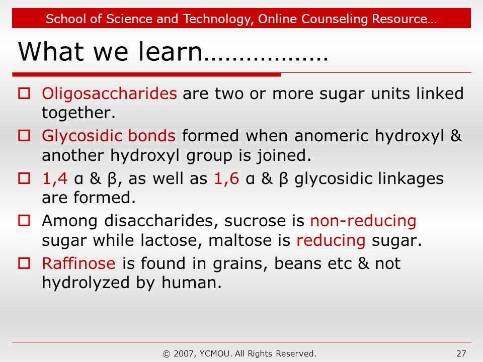 School of Science and Technology, Online Counseling Resource… What we learn………………  Oligosaccharides are two or more sugar units linked together.