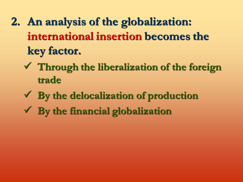2.An analysis of the globalization: international insertion becomes the key factor.