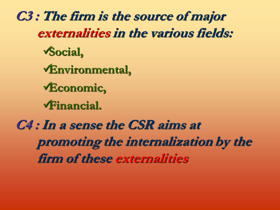 C3 : The firm is the source of major externalities in the various fields: Social, Social, Environmental, Environmental, Economic, Economic, Financial.
