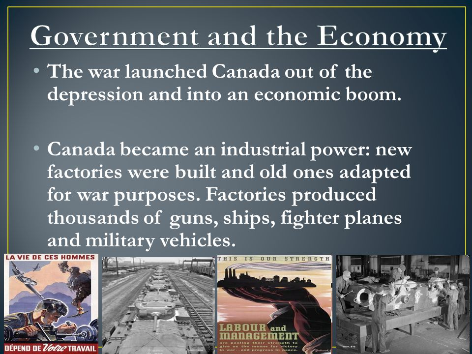 The war launched Canada out of the depression and into an economic boom.