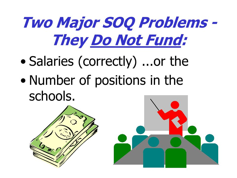 Two Major SOQ Problems - They Do Not Fund: Salaries (correctly)...or the Number of positions in the schools.