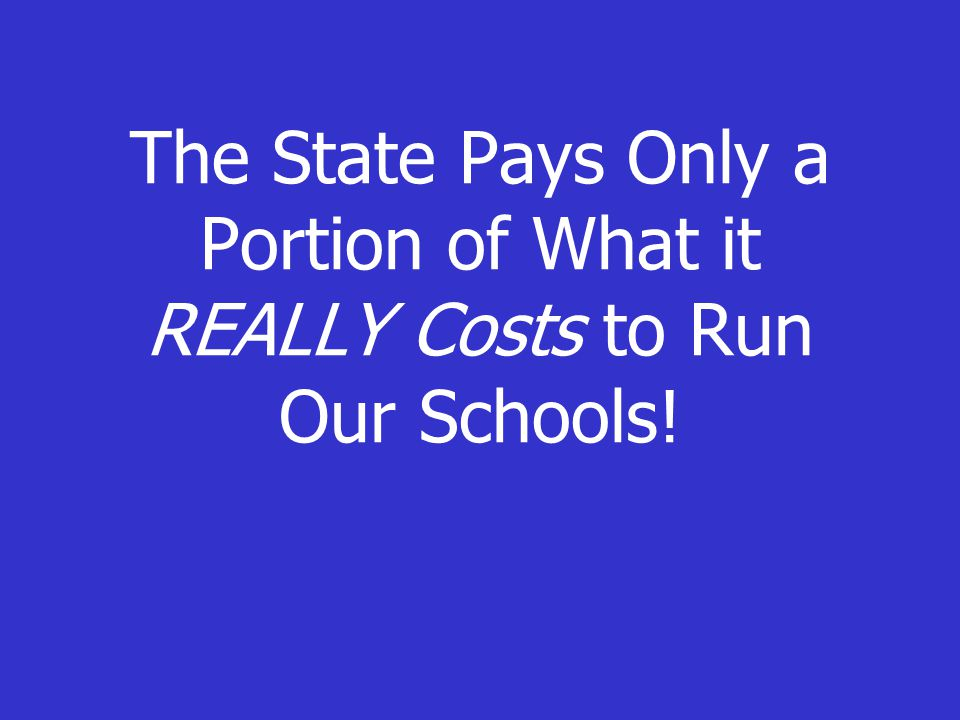 The State Pays Only a Portion of What it REALLY Costs to Run Our Schools!