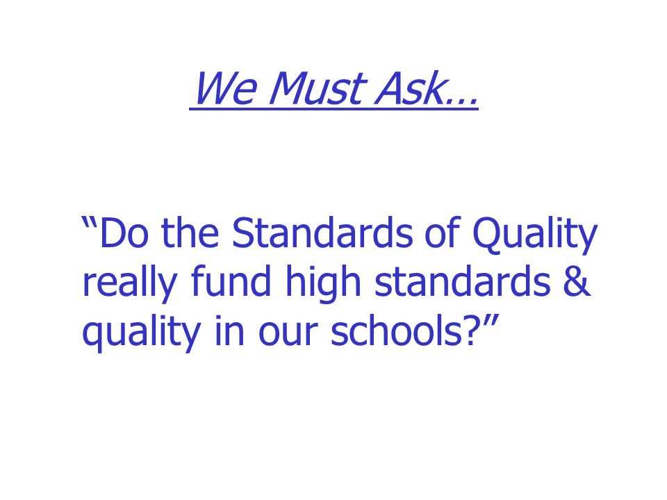 We Must Ask… Do the Standards of Quality really fund high standards & quality in our schools