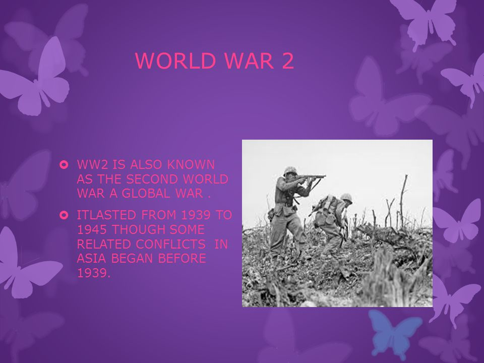 WORLD WAR 2  WW2 IS ALSO KNOWN AS THE SECOND WORLD WAR A GLOBAL WAR.