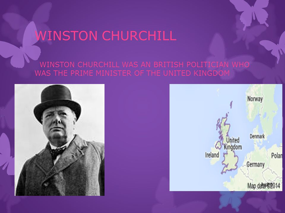 WINSTON CHURCHILL WINSTON CHURCHILL WAS AN BRITISH POLITICIAN WHO WAS THE PRIME MINISTER OF THE UNITED KINGDOM