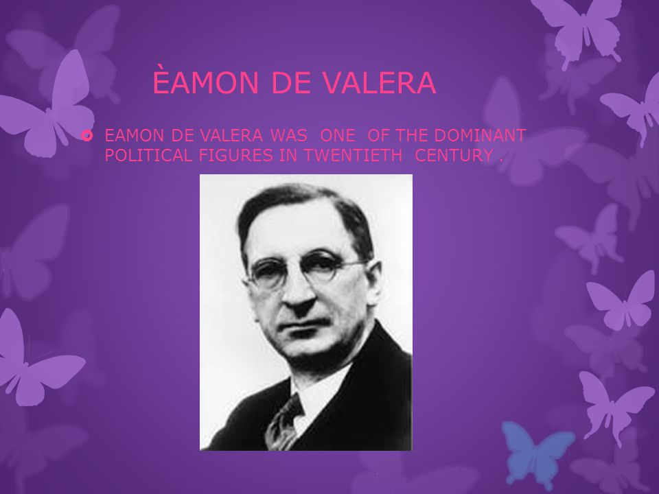 ÈAMON DE VALERA  EAMON DE VALERA WAS ONE OF THE DOMINANT POLITICAL FIGURES IN TWENTIETH CENTURY.