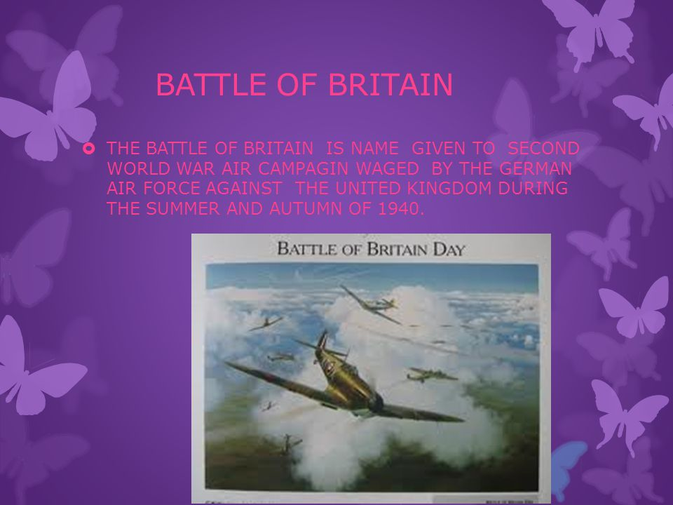 BATTLE OF BRITAIN  THE BATTLE OF BRITAIN IS NAME GIVEN TO SECOND WORLD WAR AIR CAMPAGIN WAGED BY THE GERMAN AIR FORCE AGAINST THE UNITED KINGDOM DURING THE SUMMER AND AUTUMN OF 1940.