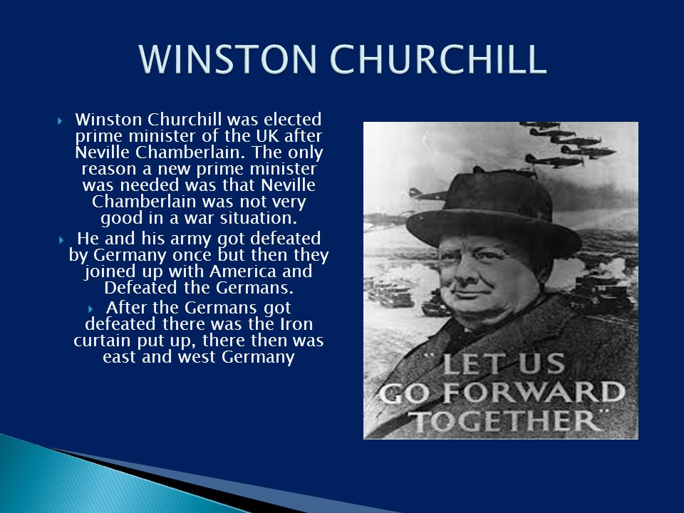  Winston Churchill was elected prime minister of the UK after Neville Chamberlain.