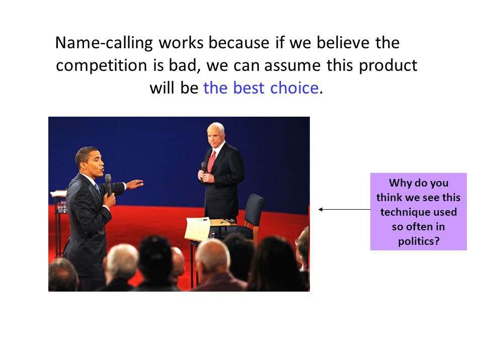 Name-calling works because if we believe the competition is bad, we can assume this product will be the best choice.
