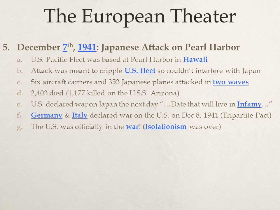 The European Theater 5. December 7 th, 1941: Japanese Attack on Pearl Harbor a.U.S.