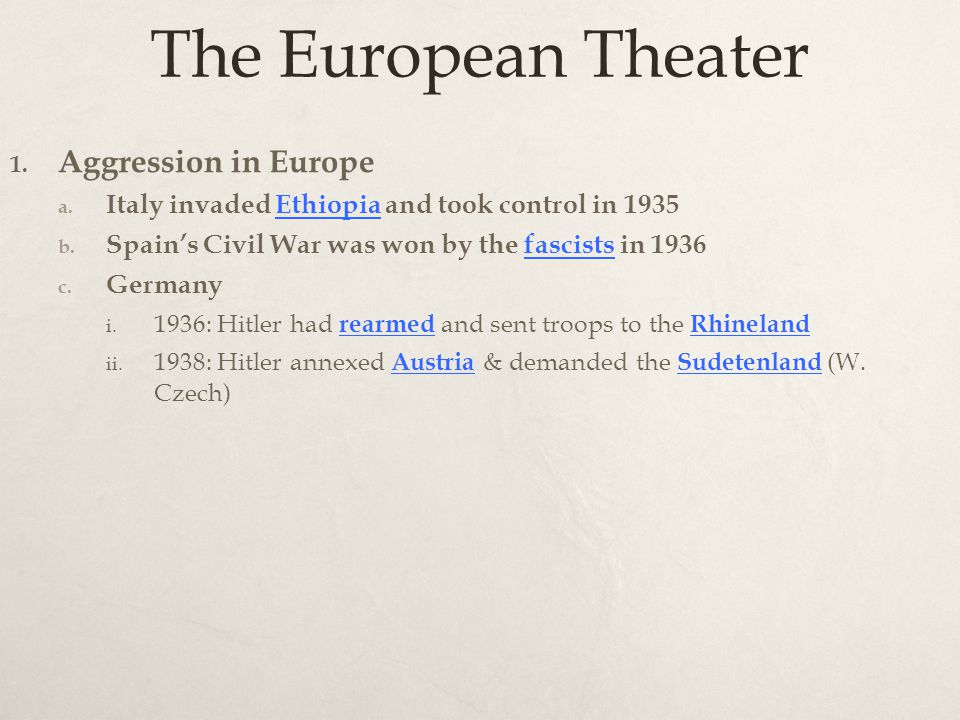 The European Theater 1. Aggression in Europe a. Italy invaded Ethiopia and took control in 1935 b.